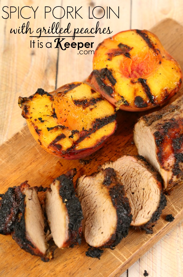 Spicy Pork Loin with Grilled Peaches - it's a keeper