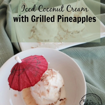 Iced Coconut Cream with Grilled Pineapples