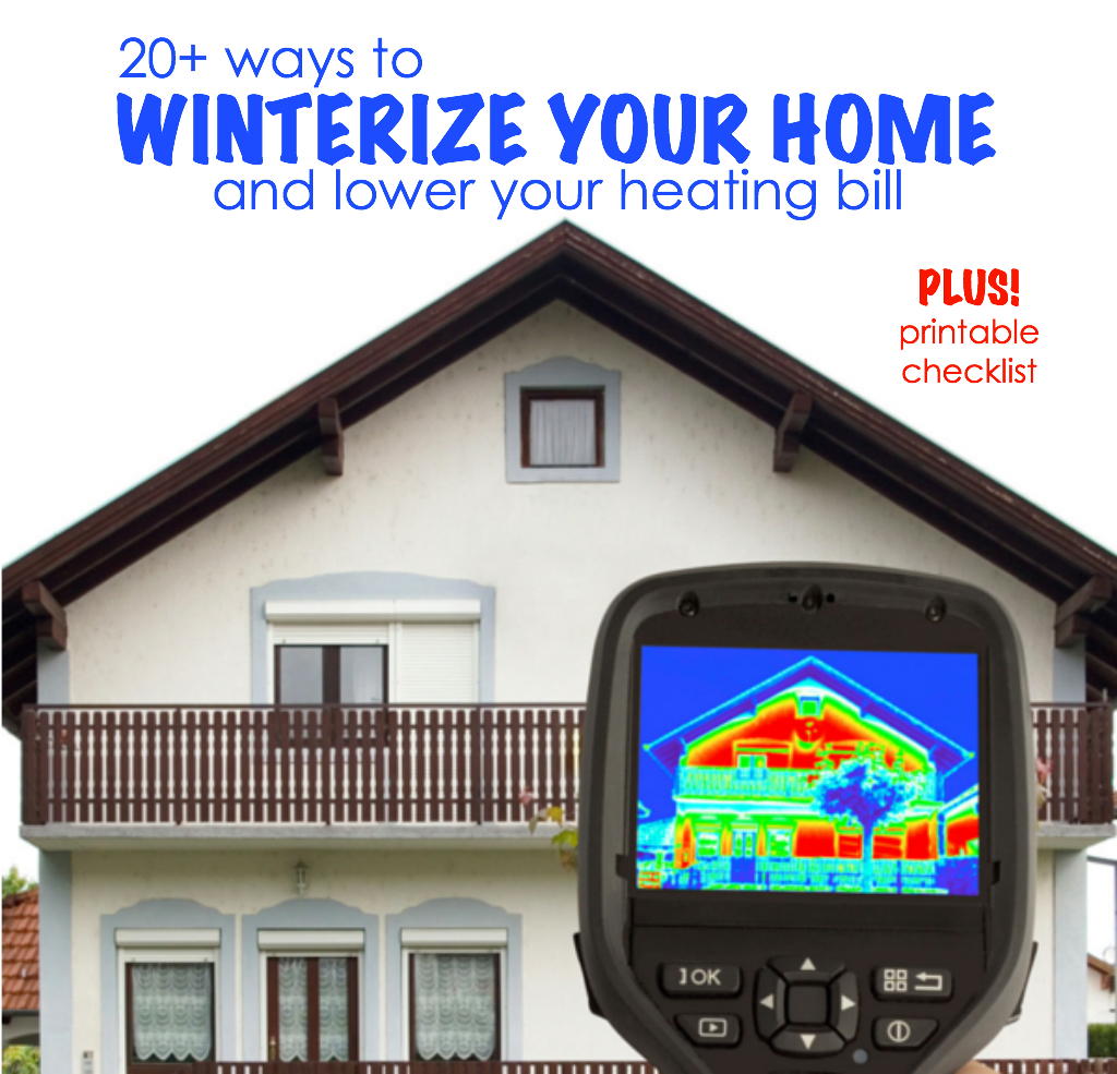 20 ways to winterize your home lower your heating bill and save energy - with a free printable checklist