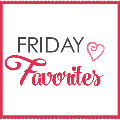 Friday Favorites {May 27}