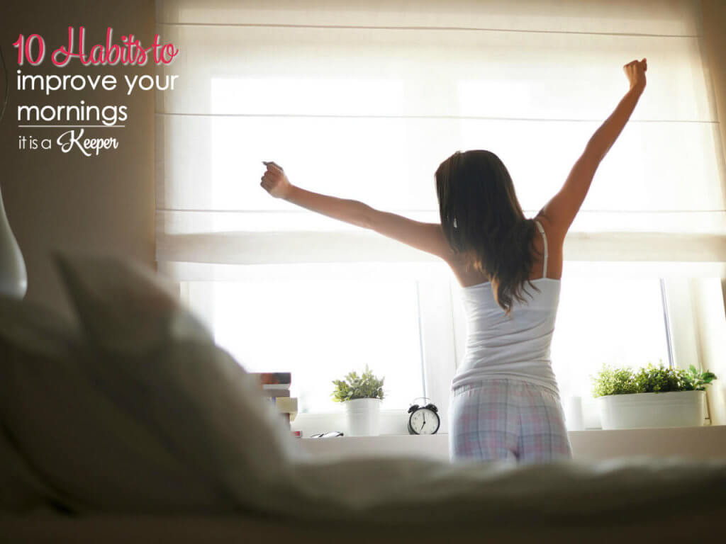 If your mornings are hectic, try these 10 habits to improve your mornings
