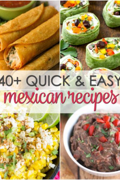 40+ Quick & Easy Mexican Recipes