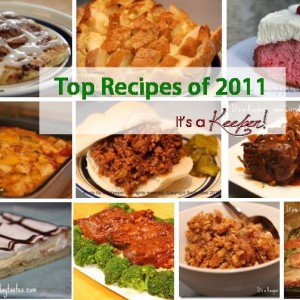 It's a Keeper Top 10 Recipes of 2011