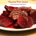 Roasted Beet Salad with Ginger Dressing