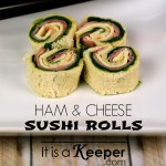 Ham and Cheese Sushi Rolls - It's a Keeper