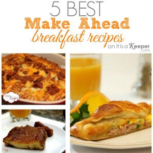 5 Best Make Ahead Breakfast Dishes - It Is a Keeper