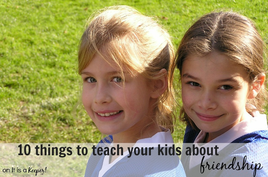 Things to teach your kids about friendship - It is a Keeper