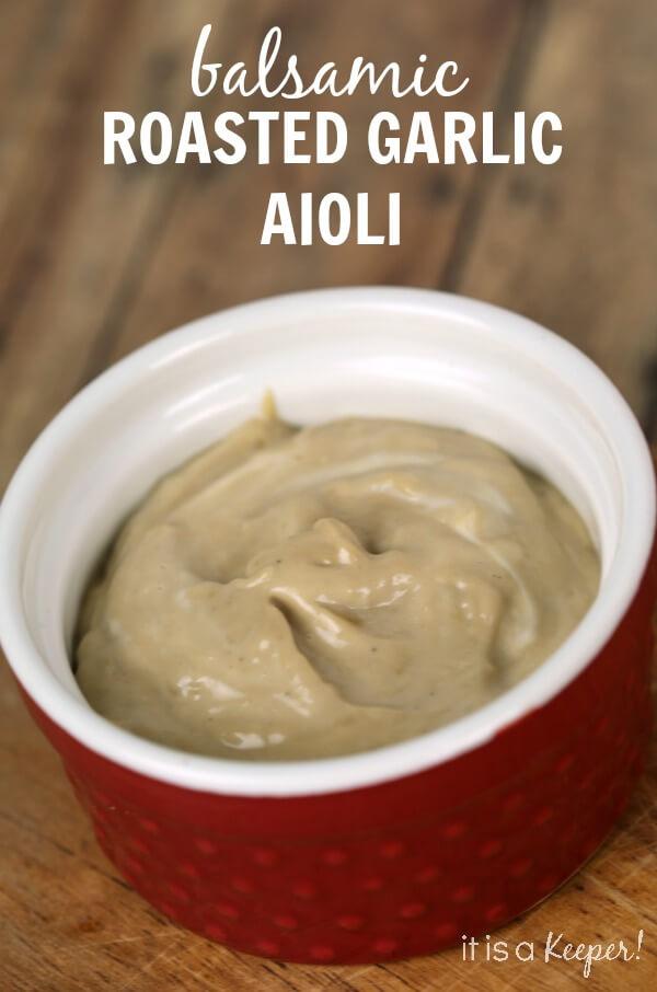 Balsamic Roasted Garlic Aioli - It is a Keeper