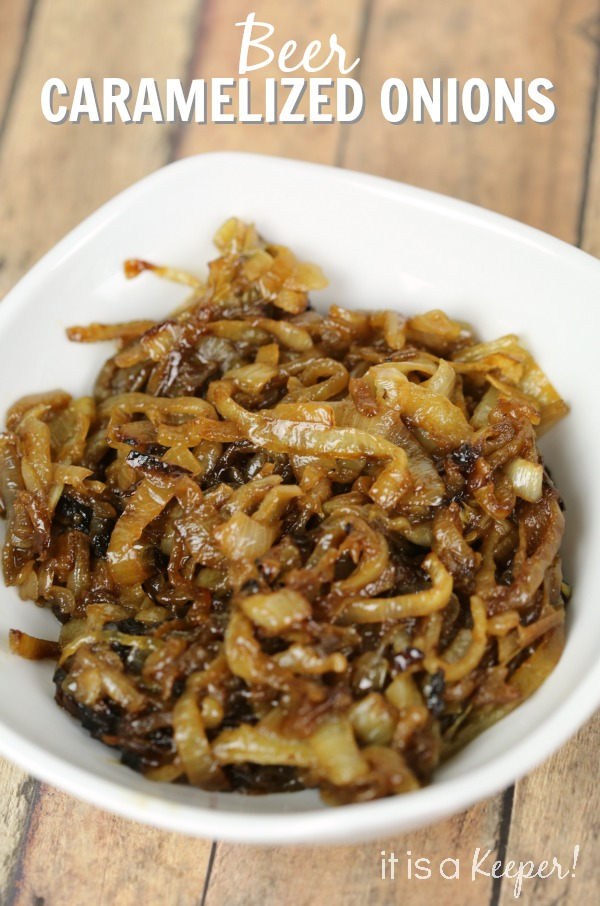 Beer Caramelized Onions - It Is a Keeper