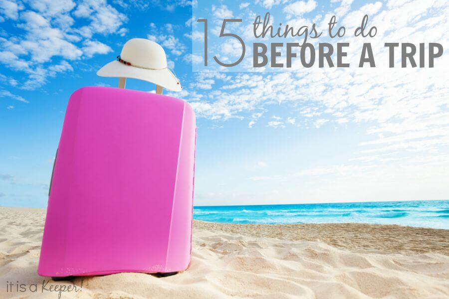 15 Things to do Before Going on a Trip