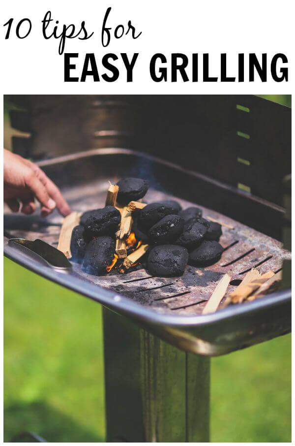 Before you fire up the grill check out these 10 tips for easy grilling