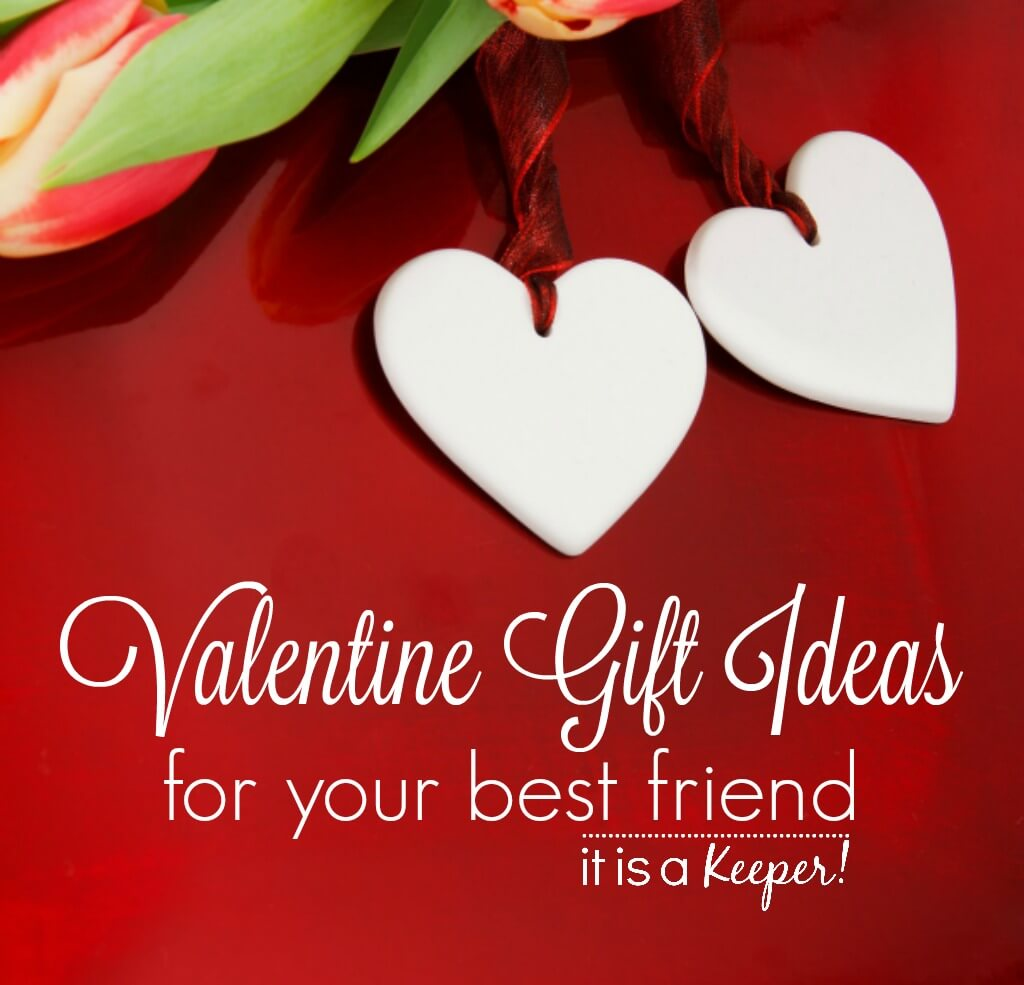 Valentine gifts for your best friend it is a keeper for Gift to give your best friend