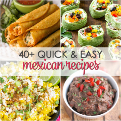 40+ Quick & Easy Mexican Recipes