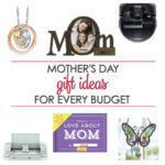 Mother's Day Gifts Ideas for Every Budget