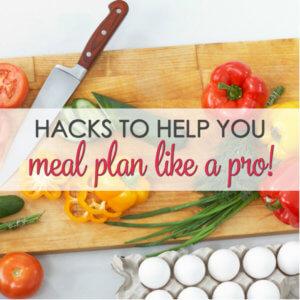 6 Hacks to Help You Meal Plan Like a Pro