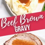 Beef Brown Gravy on mashed potatoes and on beef.